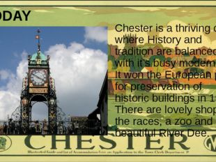 TODAY Chester is a thriving city, where History and tradition are balanced wi