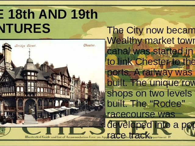 THE 18th AND 19th CENTURES The City now became a Wealthy market town. A canal...