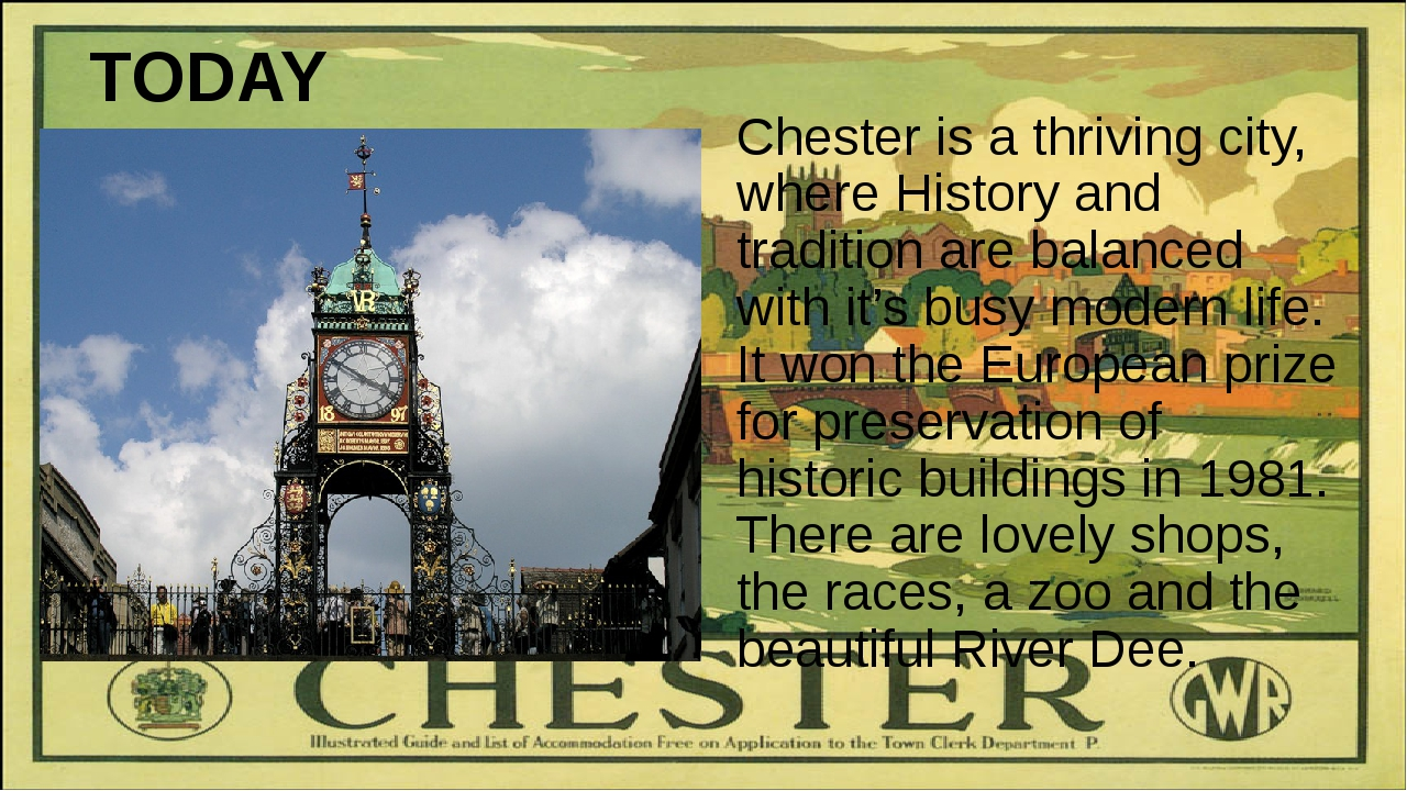 TODAY Chester is a thriving city, where History and tradition are balanced wi...