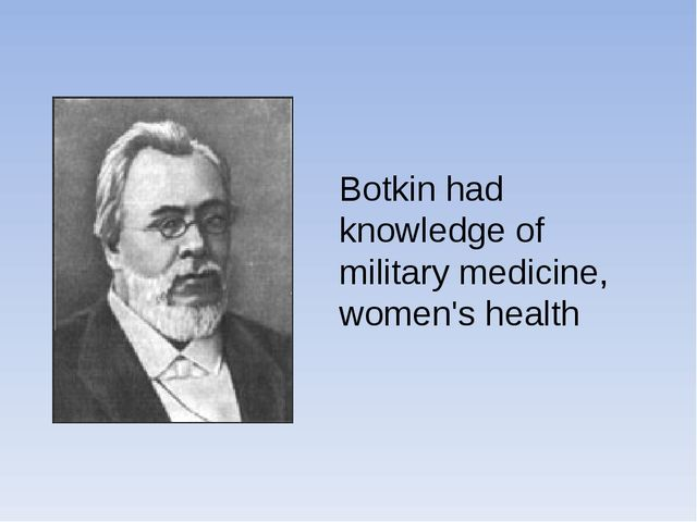 Botkin had knowledge of military medicine, women's health