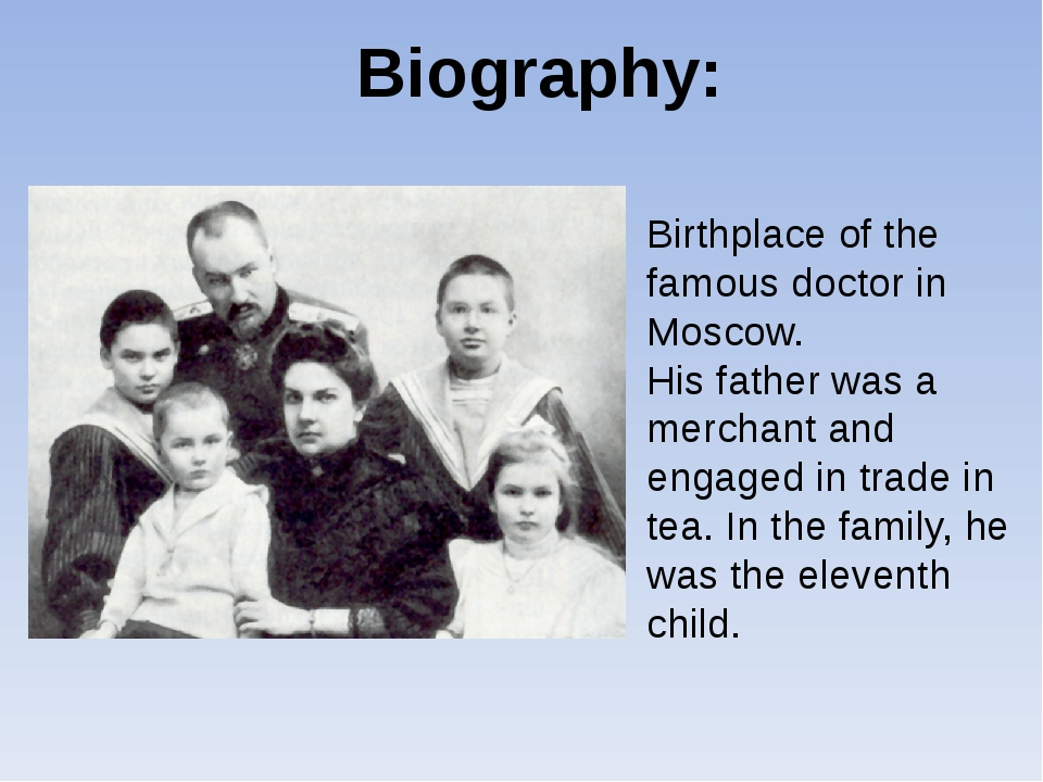 Biography: Birthplace of the famous doctor in Moscow. His father was a mercha...