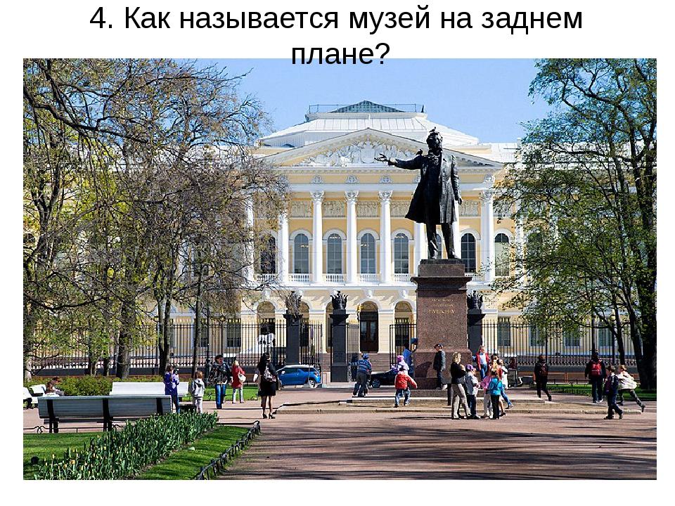 4. Как называется музей на заднем плане?