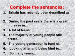 Complete the sentences: Britain has recently been described as … During the p