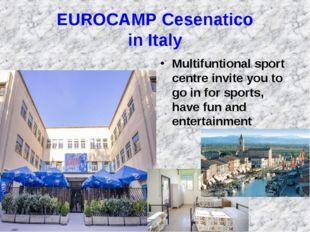 EUROCAMP Cesenatico in Italy Multifuntional sport centre invite you to go in
