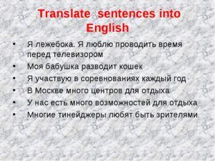 Translate sentences into English Я лежебока. Я люблю проводить время перед т