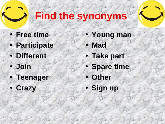 Find the synonyms Free time Participate Different Join Teenager Crazy Young m...