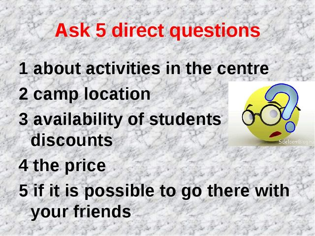 Ask 5 direct questions 1 about activities in the centre 2 camp location 3 ava...