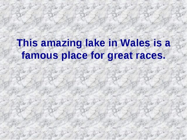 This amazing lake in Wales is a famous place for great races.