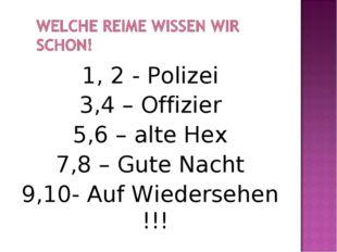 1, 2 - Polizei 3,4 – Offizier 5,6 – alte Hex 7,8 – Gute Nacht 9,10- Auf Wiede