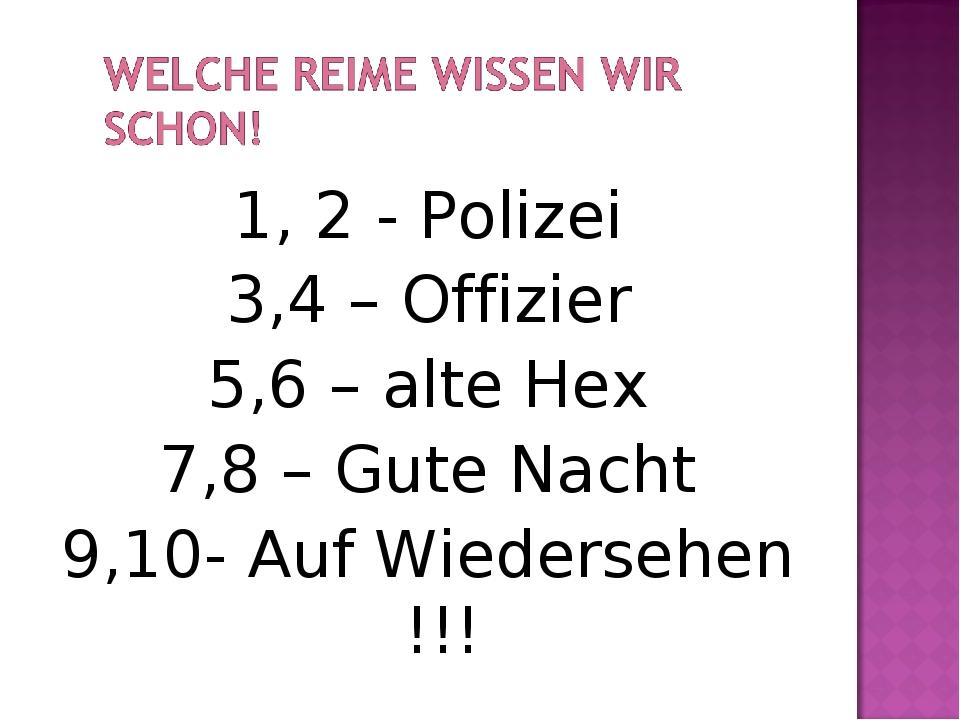 1, 2 - Polizei 3,4 – Offizier 5,6 – alte Hex 7,8 – Gute Nacht 9,10- Auf Wiede...