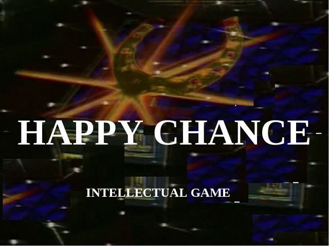 HAPPY CHANCE INTELLECTUAL GAME