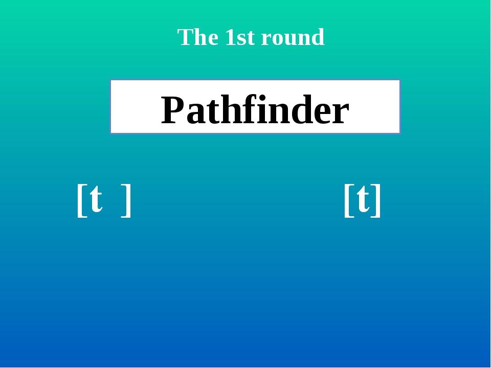 Pathfinder [tʃ] [t] The 1st round