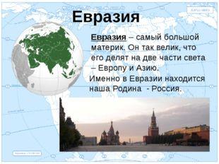 Евразия Евразия Евразия – самый большой материк. Он так велик, что его делят