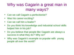 Why was Gagarin a great man in many ways? Can we call Gagarin a perfectionist