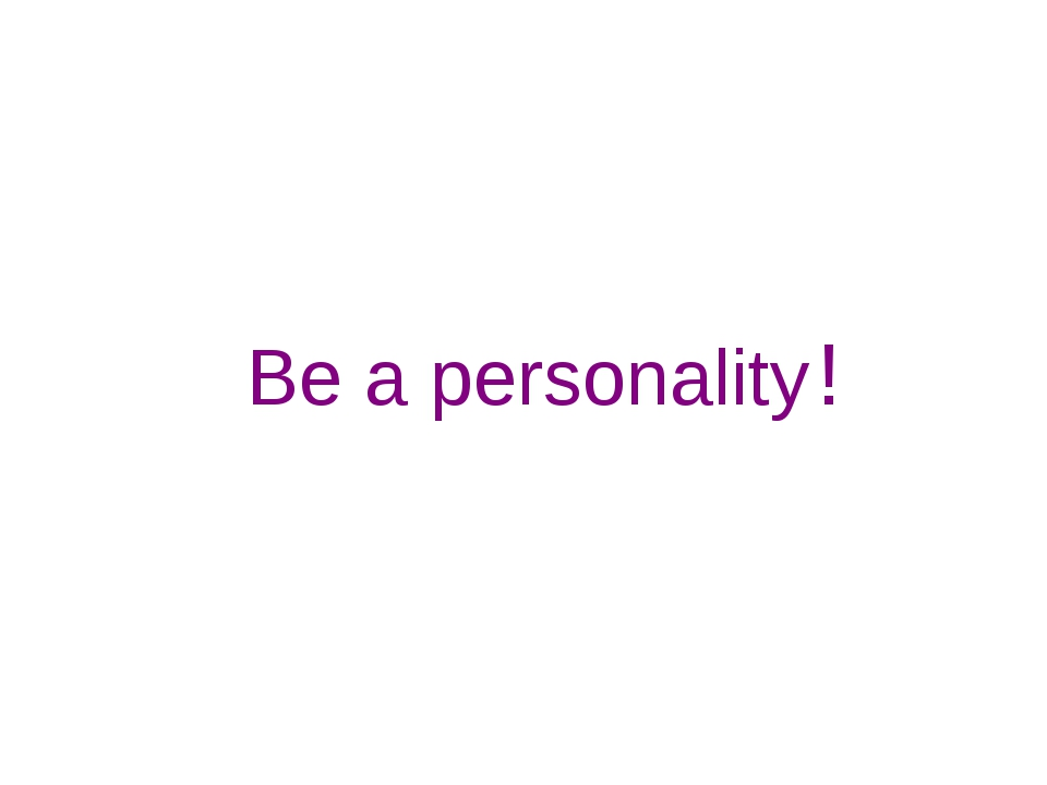 Be a personality !