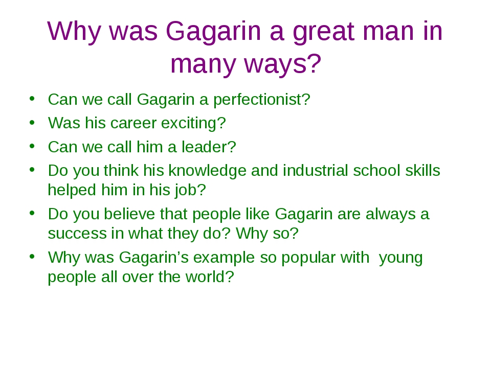 Why was Gagarin a great man in many ways? Can we call Gagarin a perfectionist...