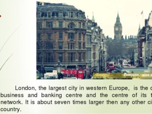 London, the largest city in western Europe, is the country's business and ba