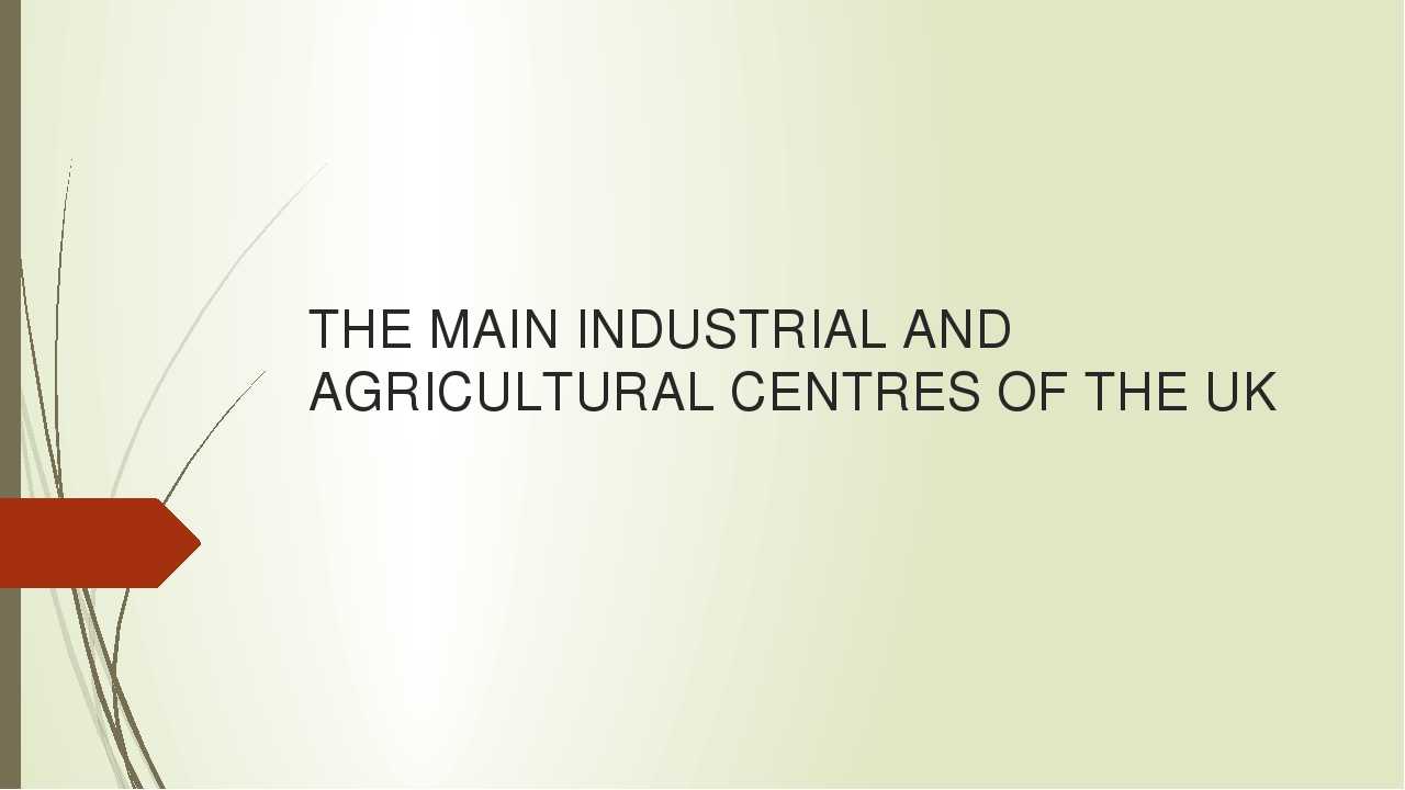 THE MAIN INDUSTRIAL AND AGRICULTURAL CENTRES OF THE UK