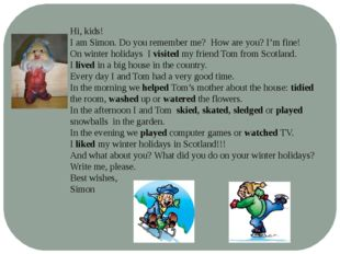 Hi, kids! I am Simon. Do you remember me? How are you? I'm fine! On winter ho