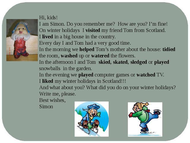 Hi, kids! I am Simon. Do you remember me? How are you? I'm fine! On winter ho...