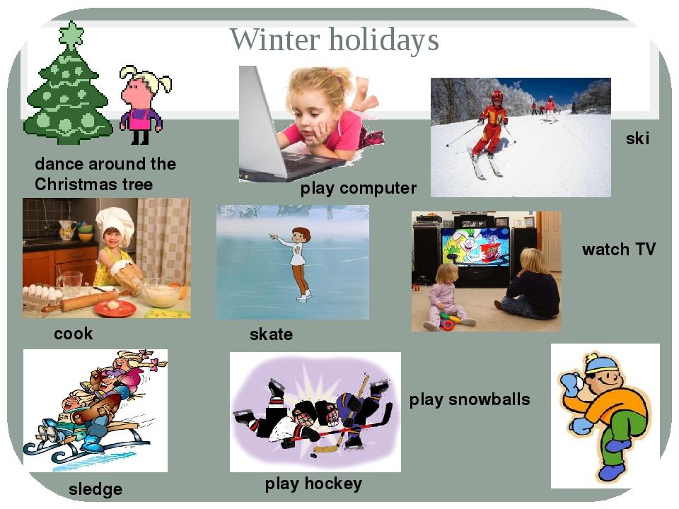 Winter holidays dance around the Christmas tree play computer ski cook skate...