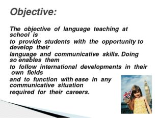 The objective of language teaching at school is to provide students with the