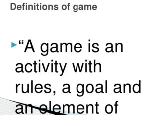 """A game is an activity with rules, a goal and an element of fun… Games shoul"