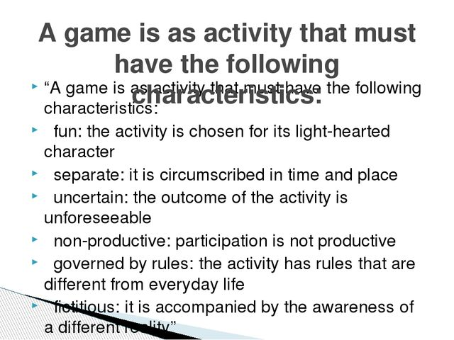 """A game is as activity that must have the following characteristics:  fun: t..."
