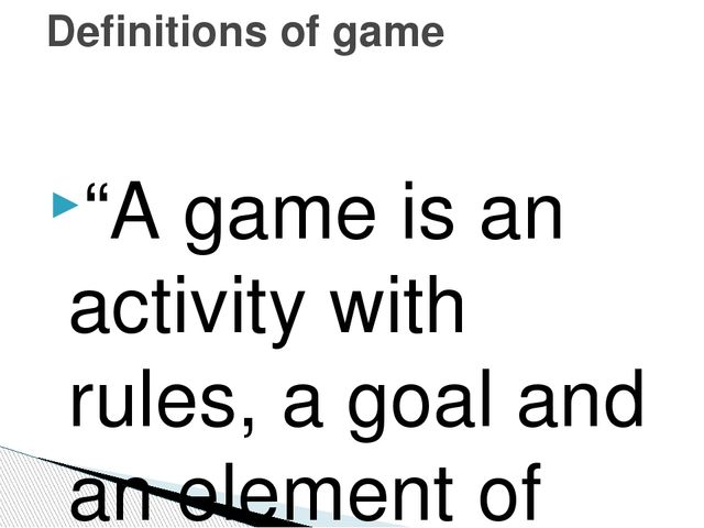 """A game is an activity with rules, a goal and an element of fun… Games shoul..."