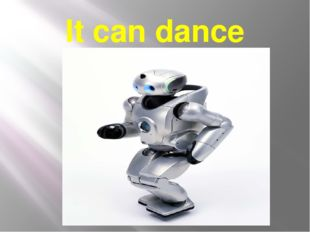 It can dance