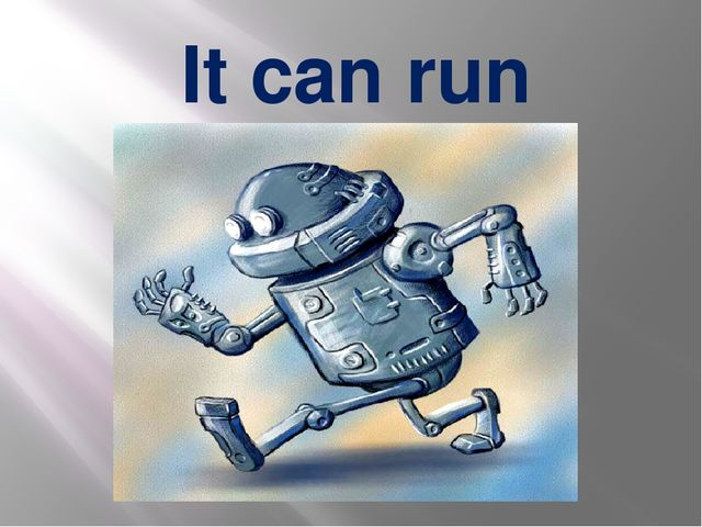 It can run