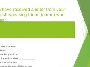 You have received a letter from your English-speaking friend (name) who write