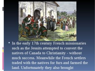 In the early 17th century French missionaries such as the Jesuits attempted