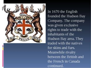 In 1670 the English founded the Hudson Bay Company. The company was given ex