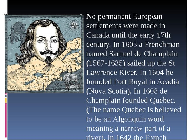 No permanent European settlements were made in Canada until the early 17th c...