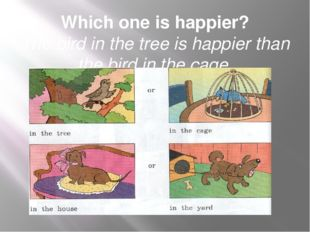 Which one is happier? The bird in the tree is happier than the bird in the ca