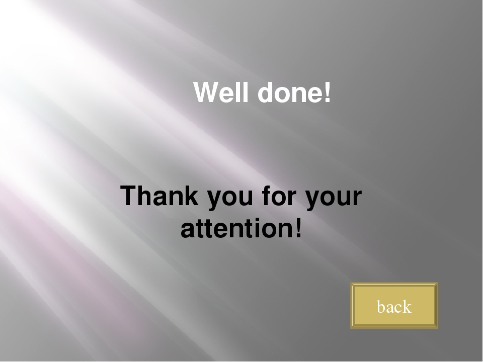 Well done! Thank you for your attention! back
