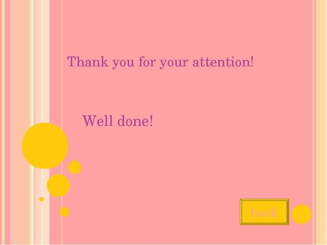 Thank you for your attention! Well done! back