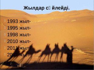 Жылдар сөйлейді. 1993 жыл- 1995 жыл- 1998 жыл- 2010 жыл- 2011 жыл- 2017 жыл-