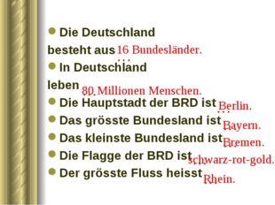 … Die Deutschland besteht aus In Deutschland leben Die Hauptstadt der BRD ist