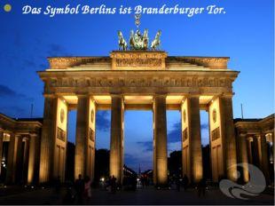 Das Symbol Berlins ist Branderburger Tor.