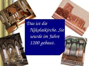 Das ist die Nikolaikirche. Sie wurde im Jahre 1200 gebaut.