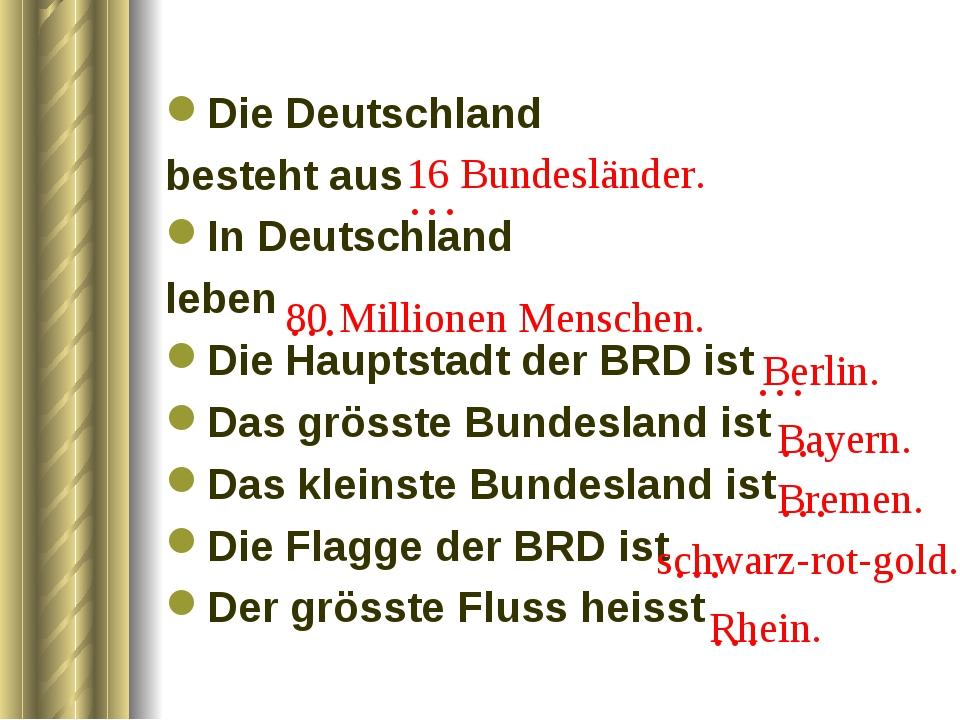 … Die Deutschland besteht aus In Deutschland leben Die Hauptstadt der BRD ist...