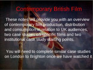 Contemporary British Film These notes will provide you with an overview of co