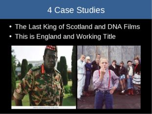 4 Case Studies The Last King of Scotland and DNA Films This is England and W