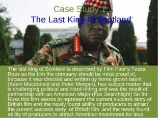 Case Study 1: 'The Last King of Scotland' The last king of Scotland is descri