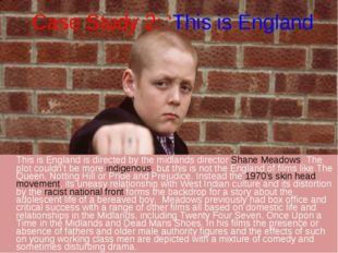 Case Study 2: 'This is England' 	This is England is directed by the midlands