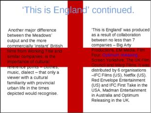 'This is England' continued. Another major difference between the Meadows' ou