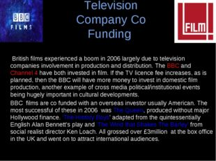 Television Company Co Funding British films experienced a boom in 2006 largel