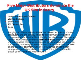 Five Major Distributors dominate the UK film industry. United International P